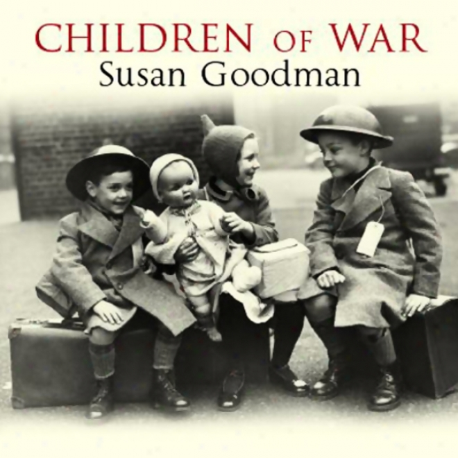 Children Of War: The Second World War Through The Eyes Of A Generation (unabridged)