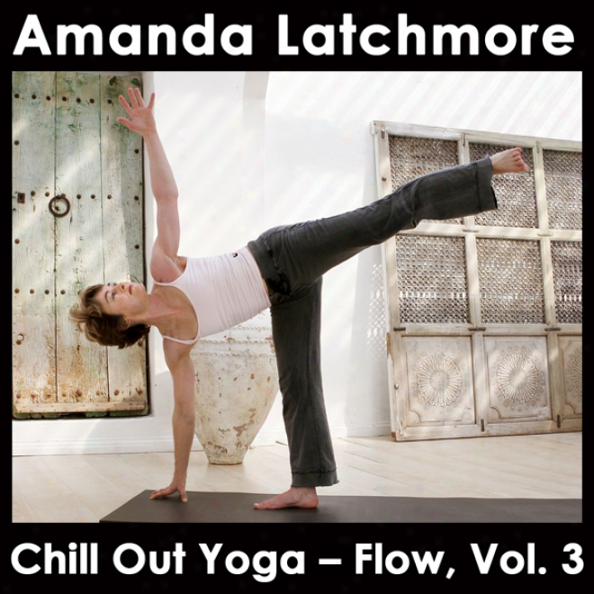 Chill Out Yoga - Flow: Vol. 3: To Energise And Bring Balance - Intermediate Or Advanced Horizontal surface