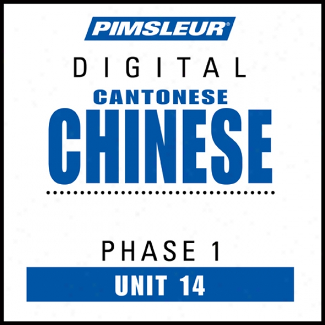 Chinese (can) Phase 1, Unit 14: Learn To Speak And Interpret Cantonese Chinese With Pimsleur Language Pograms