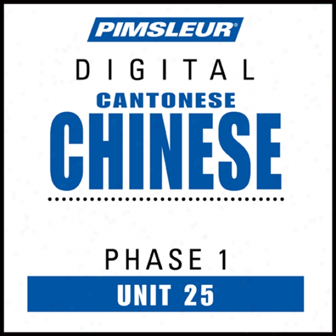 Chinese (can) Phase 1, Unit 25: Learn To Speak And Apprehend Cantonese Chinese With Pimsleur Language Programs