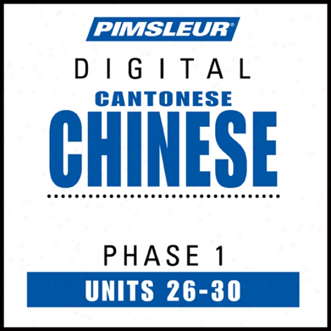 Chinese (can) Phase 1,, Unit 26-30: Be informed of To Speak And Understand Cantonese Chinese With Pimsleur Language Programs