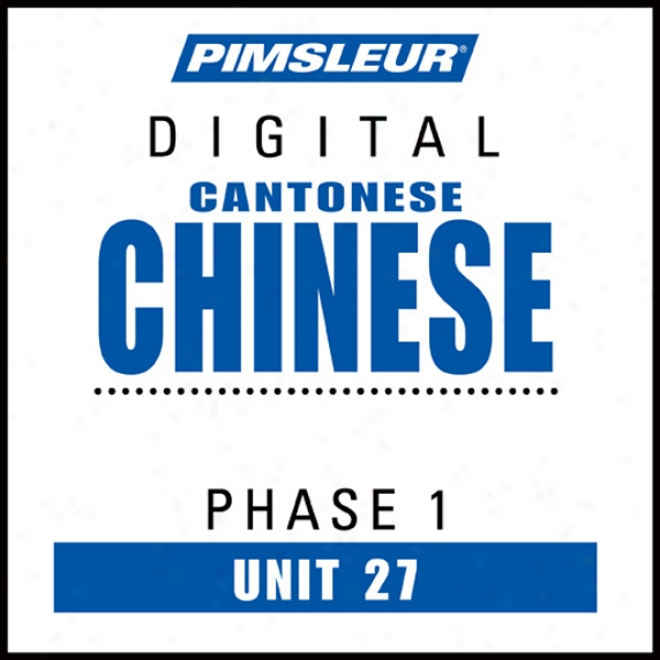Chinese (can) Phase 1, Unit 27: Learn To Speak And Understand Cantonese Chinese With Pimsleur Language Programs