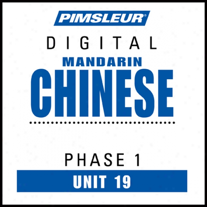 Chinese (man) Phase 1, Unit 19: Learn To Speak And Understand Mandarin Chinese With Pimsleur Language Programs