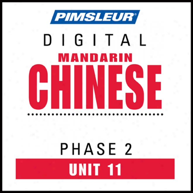 Chinese (man) Phase 2, Unit 11: Learn To Speak And Understand Mandarin Chinese With Pimsleur Language Programs