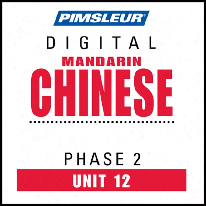 Chinese (Person) Phase 2, Unit 12: Learn To Speak And Understand Mandarin Chinese With Pimsleur Language Programs