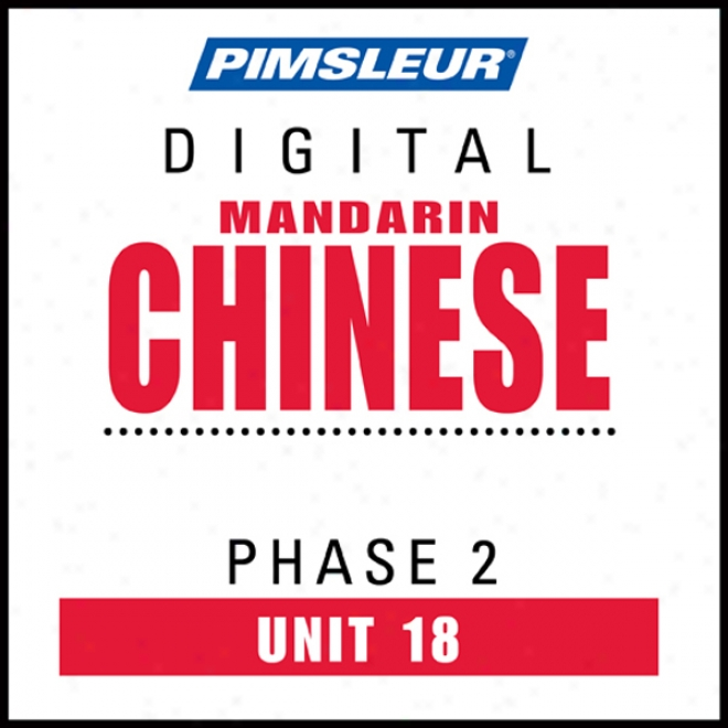 Chinese (man) Phhase 2, Unit 18: Learn To Speak And Understand Mandarin Chinese With Pimsleur Language Programs