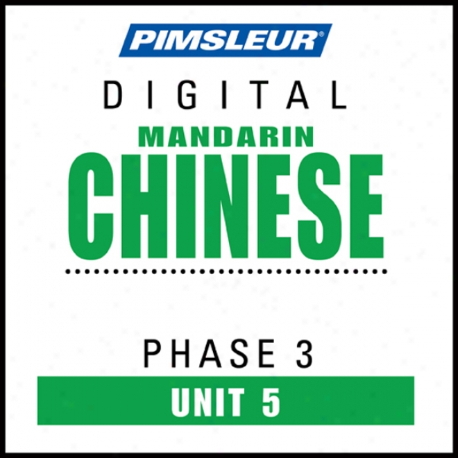 Chinese (man) Phase 3, Unit 05: Learn To Speak And Understand Mandarin Chinese With Pimsleur Language Programs