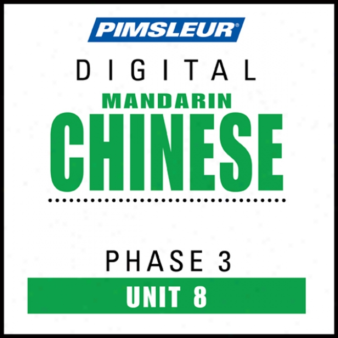 Chinese (man) Phase 3, Unit 08: Learn To Speak And Understand Mandarin Chinese With Pimsleur Language Programs