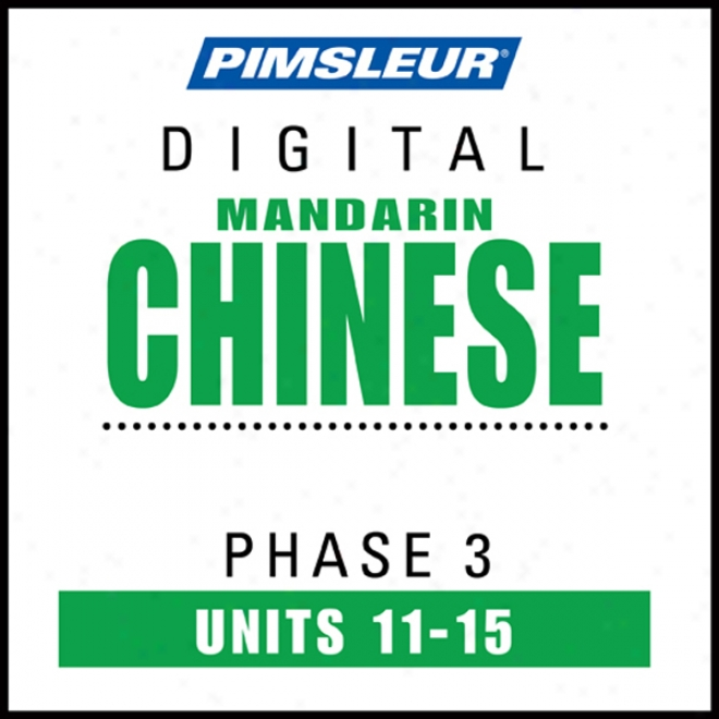 Chinese (man) Phase 3, Unit 11-15: Learn To Speak And Understand Mandarin Chinese With Pimsleur Language Programs