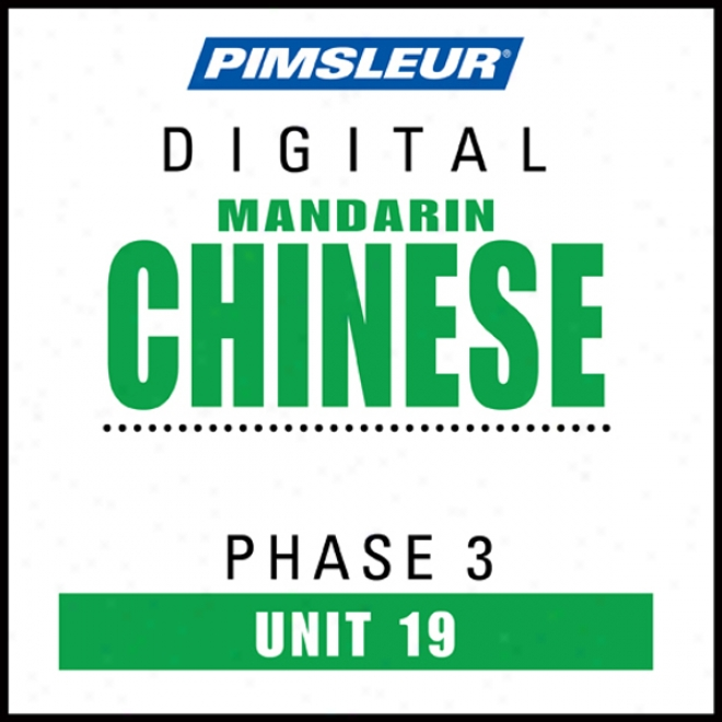 Chinese (man) Phase 3, Unit 19: Learn To Speak And Understand Mandarin Chinese With Pimsleur Language Programs