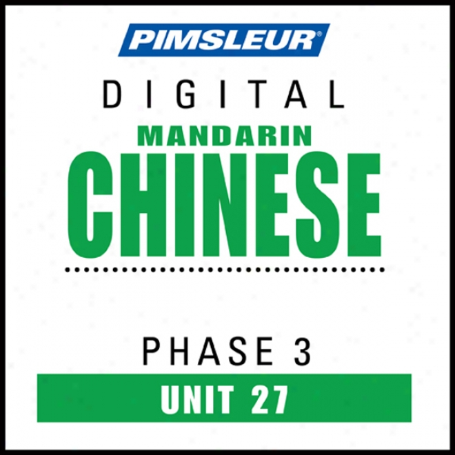 Chinese (Person) Phase 3, Unit 27: Learn Ti Speak And Understand Mandarin Cninese With Pimsleur Language Programs