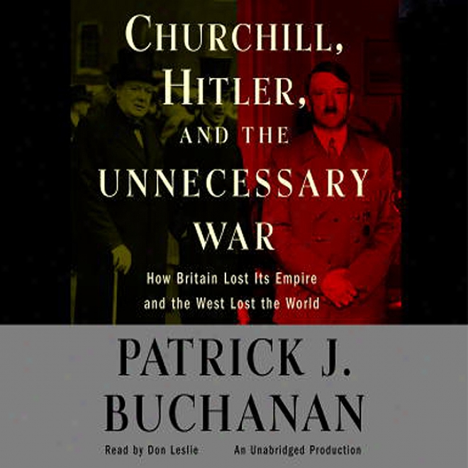 Churchill, Hitler, And 'the Unnecessary War' (unabridged)