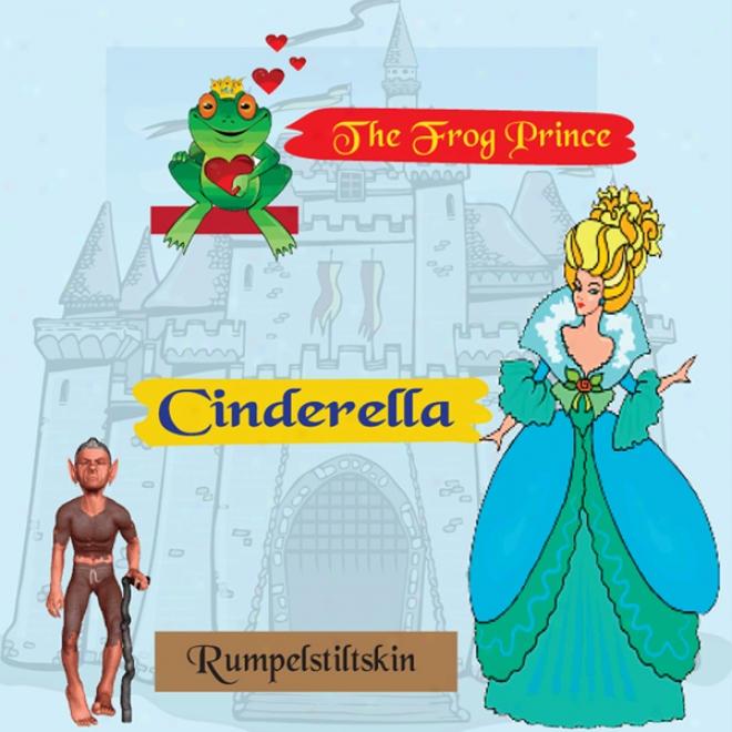 Cinderella, Frog Prince, Rumplestiltskin( unabridged)