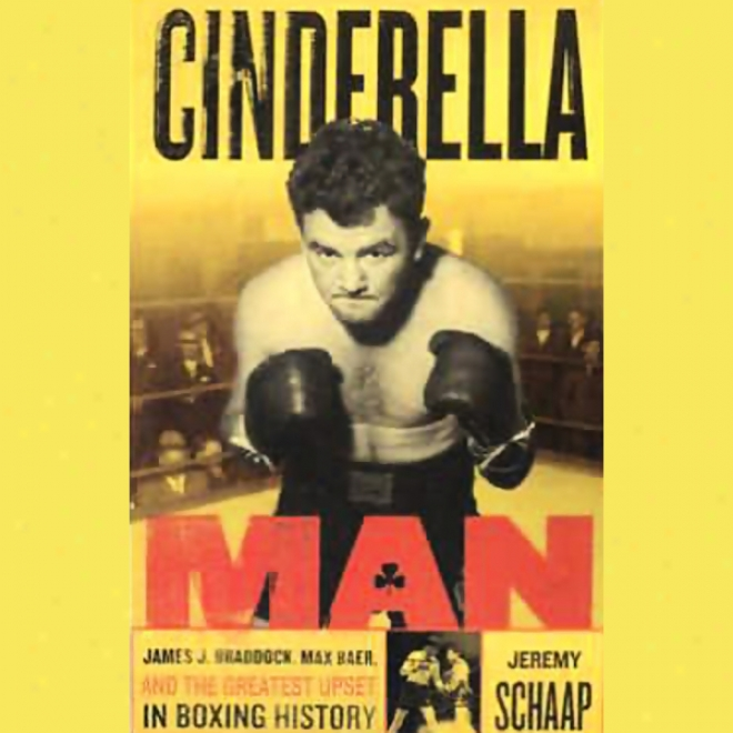 Cinderella Man: James Braddock, Max Baer, And The Greatest Upset In Boxing History (unabridged)