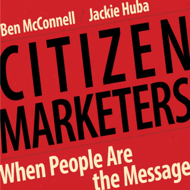 Citizen Marketers: When People Are The Message (unabridged)