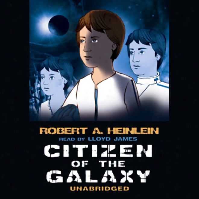 Citizen Of The Galaxy (unabridged)