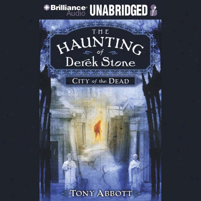 City Of The Dead: The Haunting Of Derek Stone, Book 1 (unabridged)