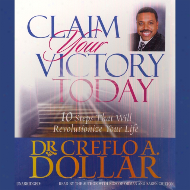 Claim Your Victory Today: 10 Steps That Will Revolutionize Your Life (unabridged)