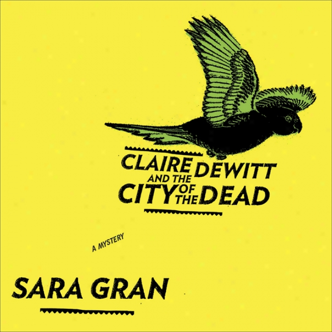 Claire Dewitt And The City Of The Dead (unabridged)