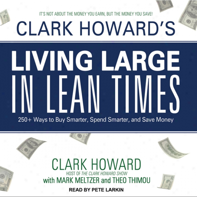 Clark Howard's Living Large In Lean Times: 250+ Ways To Buy Smarter, Spend Smarter, And Save Money (unabridged)