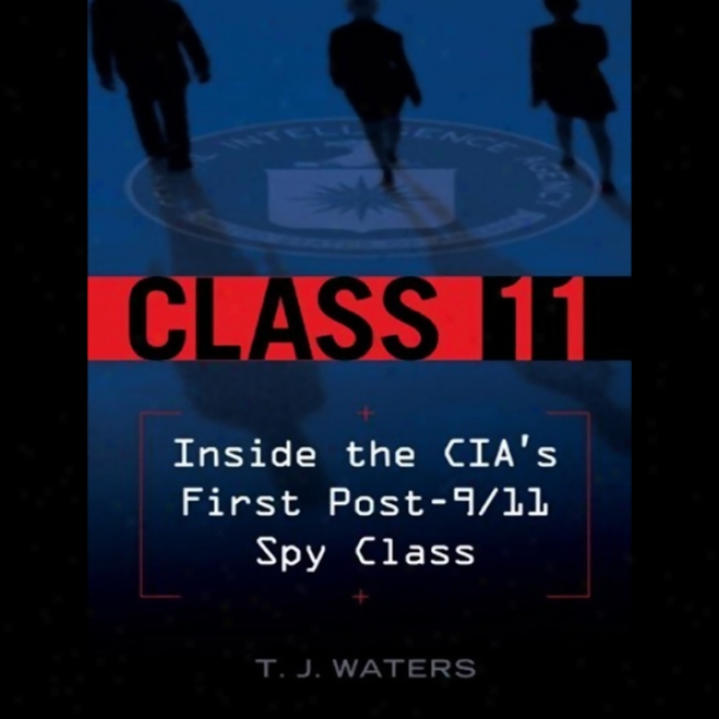 Class 11: Inside The Cia's Firsr Post-9/11 Spy Class (unabridged)
