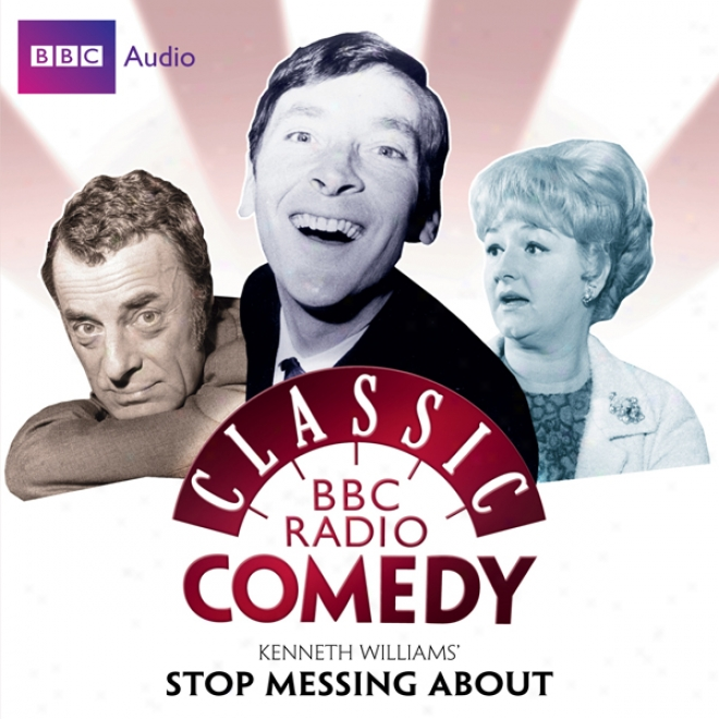 Classic Bbc Radio Comedy: Kenneth Williams' Stop Messing About