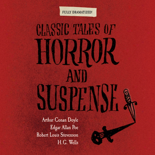 Classic Tales Of Horror And Suspense (dramatized)