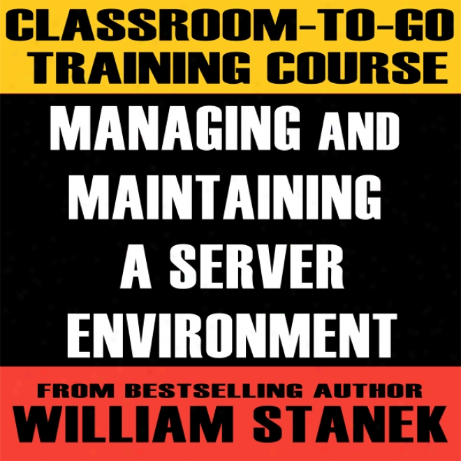 Classroom-to-go Training Course For Managing And Maintaining A Server Enviironment