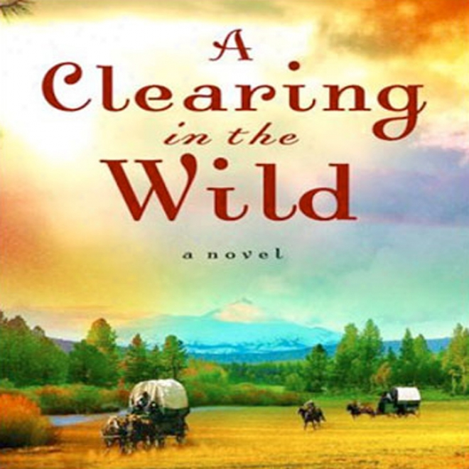 Clearing In The Wild (unabridged)