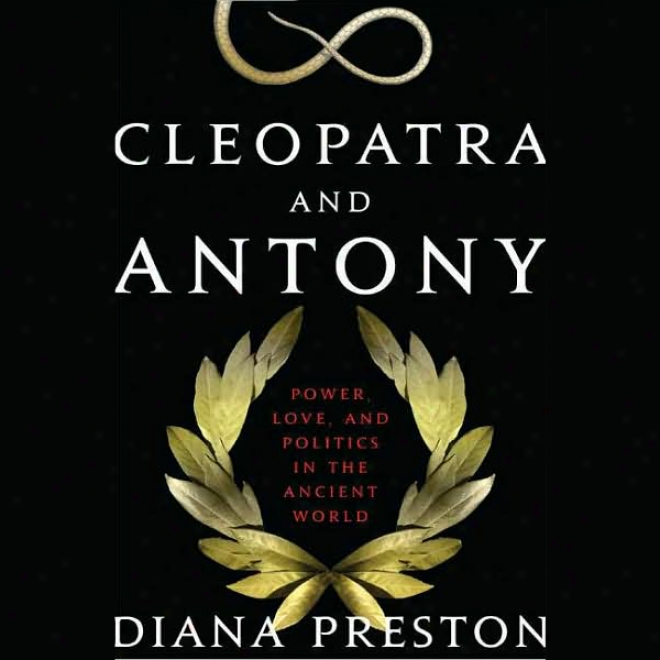 Cleopatra And Antony: Power, Love, And Politics In The Ancient World (unabridged)