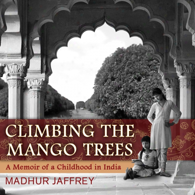 Climbing The Mango Trees: A Memoir Of A Infancy In India (unabridged)