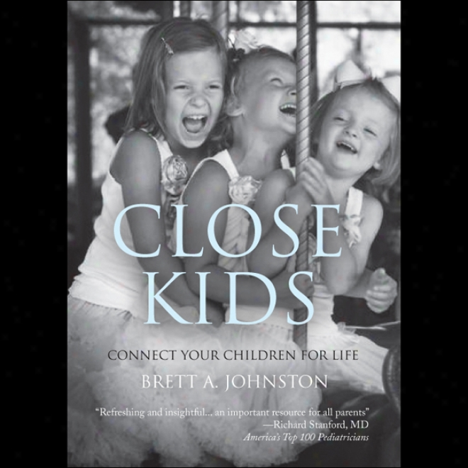 Close Kids: Connect Your Chipdren Foor Life (unabridged)