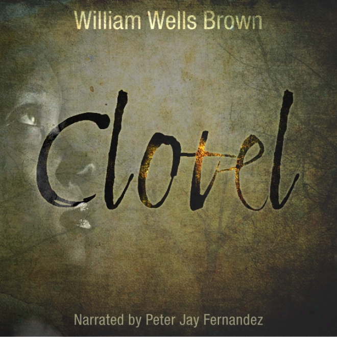Clotel: A Tale Of The Southern States (unabridged)