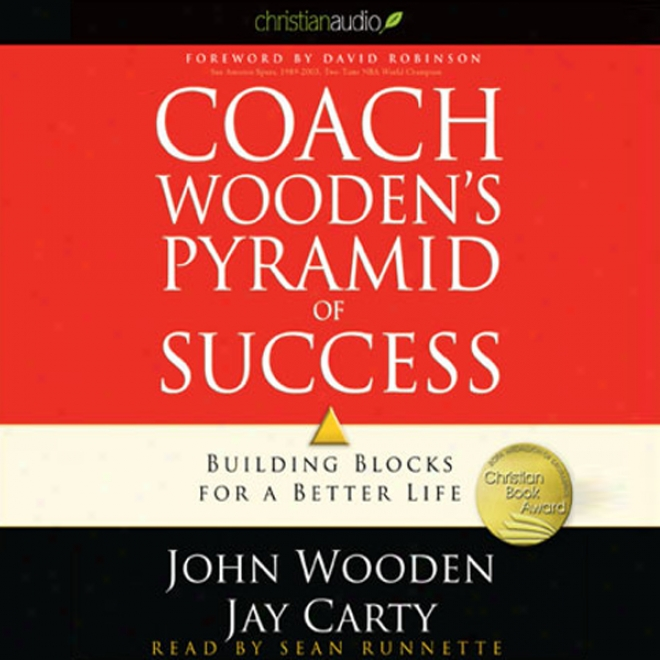 Coach Wooden's Pyramid Of Success: Structure Blocks For A Better Life (unabridged)