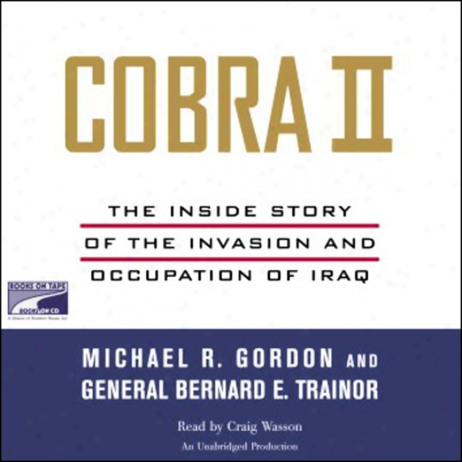 Cobra Ii: The Inside Story Of Teh Invasion And Occupation Of Iraq (unabridged)