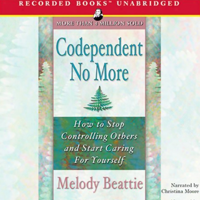 Codependent No More: How To Stop Controlling Others And Start Caring For Yourself (unabridged)