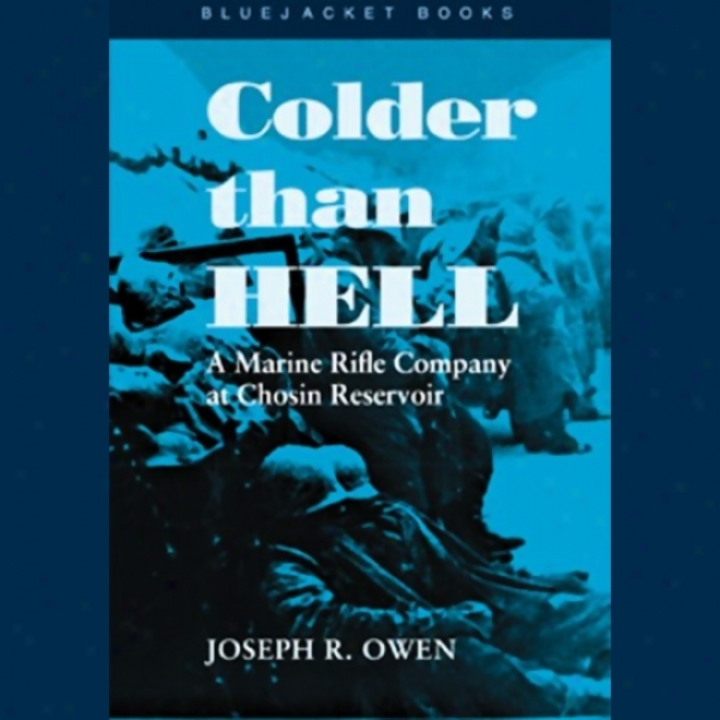Colder Than Hell: A Marine Rofle Company At Chosin Reservoir (unabridged)