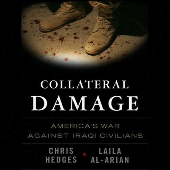 Collateral Damage: America's War Against Irasi Civilians (unabridged)