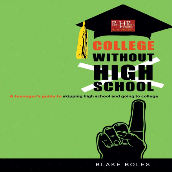 College Without High School: A Teenager's Guide To Skipping High School And Going To College (unabridged)