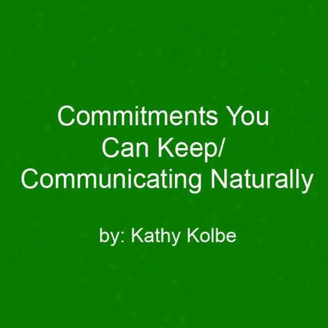 Commitments You Can Keep/communicating Naturally