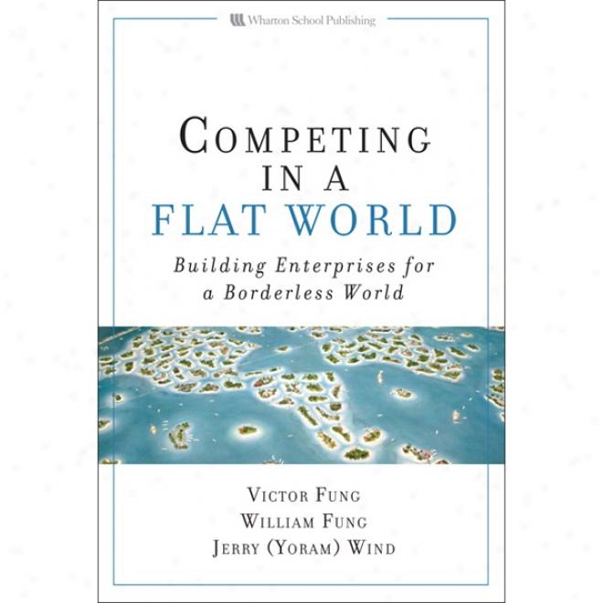Compeetimg In A Flat World: Building Enterprises For A Borderless World (unabridged)