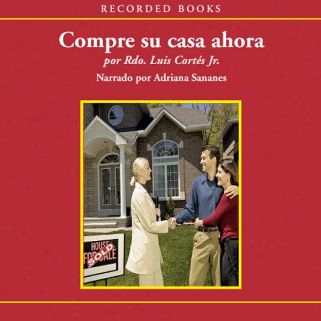Compre Su Casa Ahora [buy Your House Now (texto Completo)] (unabridged)