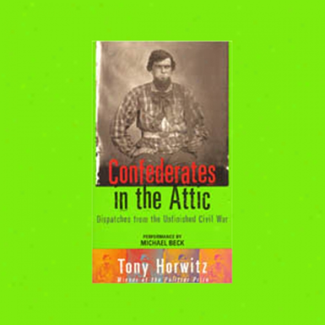 Confederates In The Attic: Dispatches From The Incomplete Municipal War