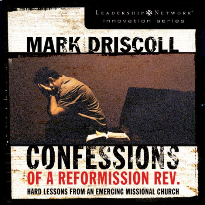 Confessions Of A Reformission Rev.: Hard Lessons From An Emergibg Missional Church (unabridged)