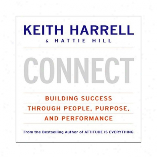Connect: Building Success Through People, Purpose, And Performance (unabridged)