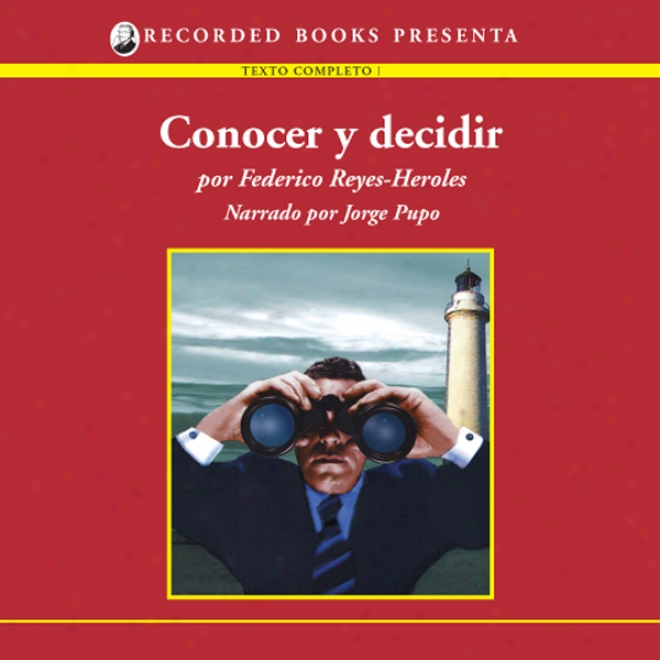 Conocer Y Decidir [notice And Decide (texto Completo)] (unabridged)