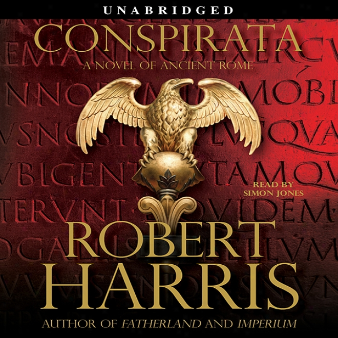 Conspirat: A Novel Of Ancient Rome (unabridged)