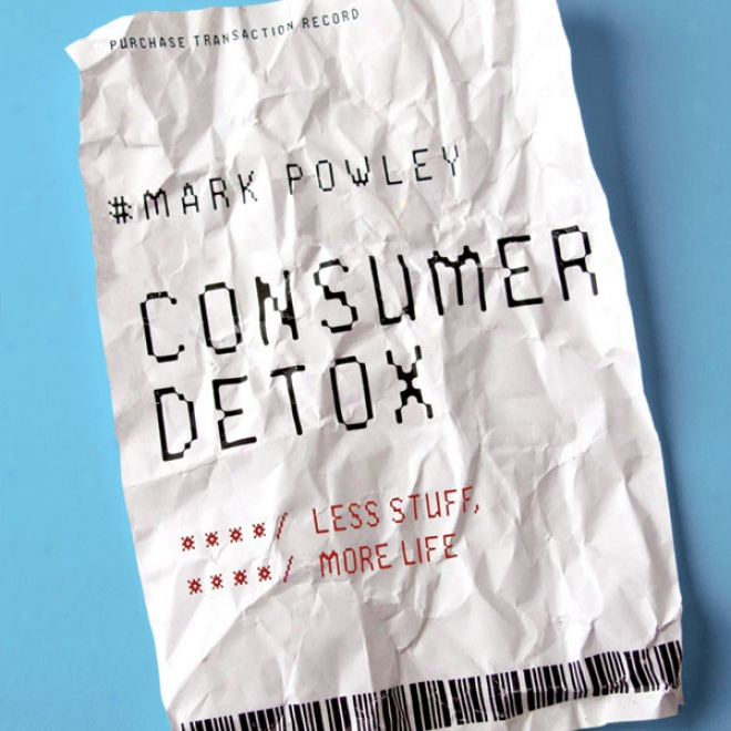 Consumer Detox: Less Stuff, More Life (hnabridged)