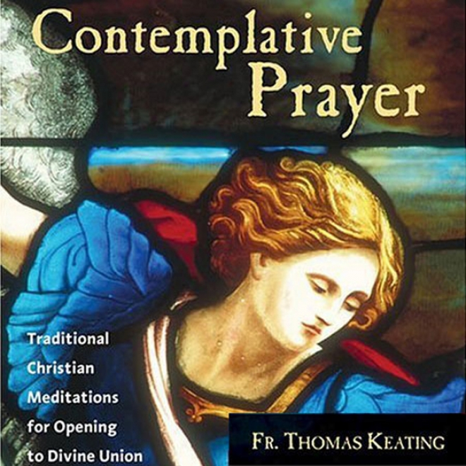 Contemplative Prayer: Traidtional Christian Meditations For Opportunity To Divine Union
