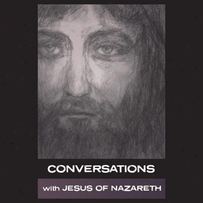 Conversations With Jesus Of Nazareth (unabridged)